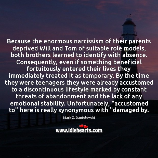 Because the enormous narcissism of their parents deprived Will and Tom of Mark Z. Danielewski Picture Quote