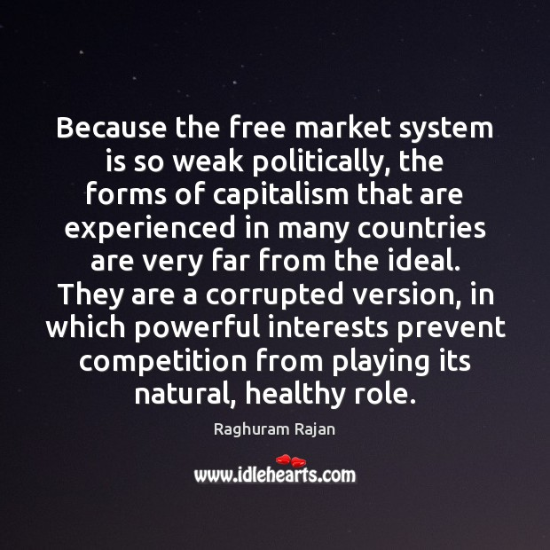 Image, Because the free market system is so weak politically, the forms of