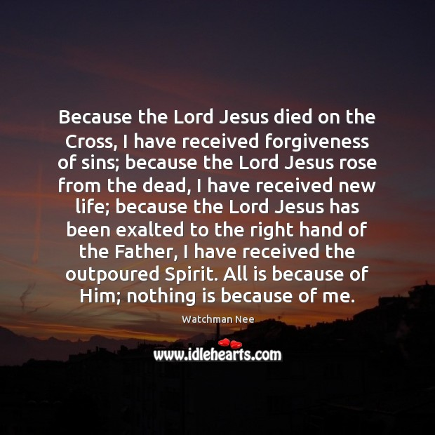 Because the Lord Jesus died on the Cross, I have received forgiveness Image