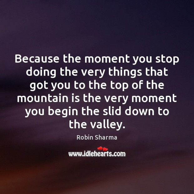 Because the moment you stop doing the very things that got you Image