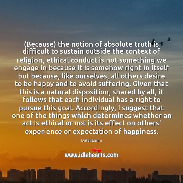 (Because) the notion of absolute truth is difficult to sustain outside the Dalai Lama Picture Quote