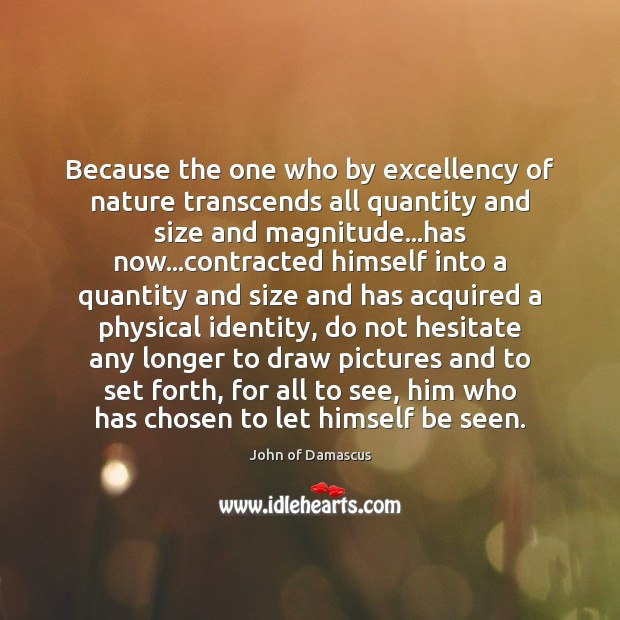 Because the one who by excellency of nature transcends all quantity and John of Damascus Picture Quote