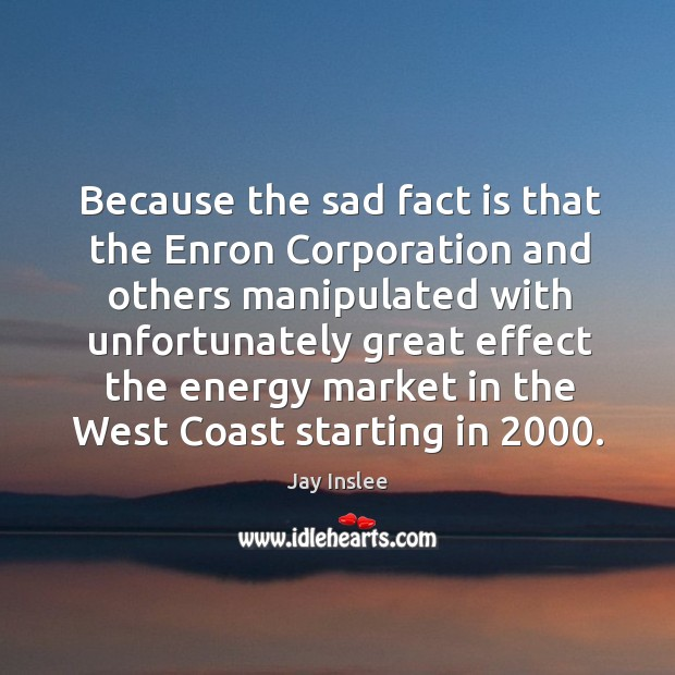 Because the sad fact is that the enron corporation Image