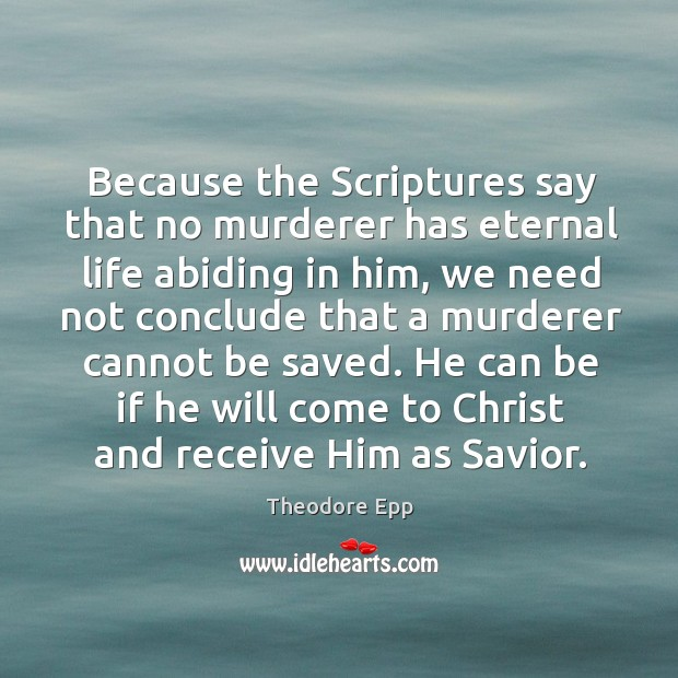 Because the Scriptures say that no murderer has eternal life abiding in Image
