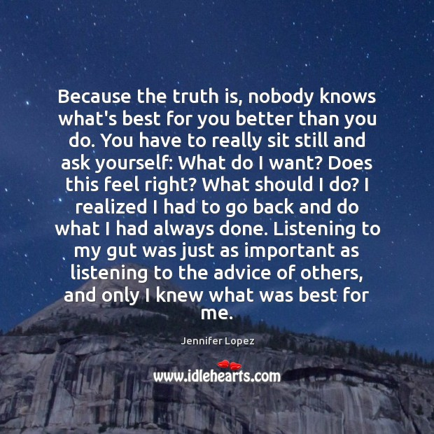 Because the truth is, nobody knows what's best for you better than Jennifer Lopez Picture Quote