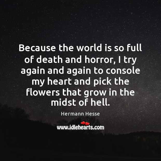 Because the world is so full of death and horror, I try Hermann Hesse Picture Quote