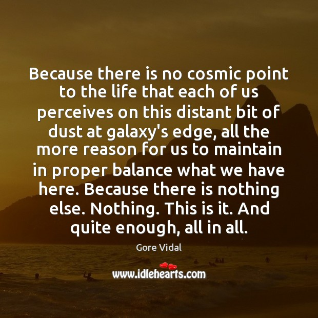 Because there is no cosmic point to the life that each of Image