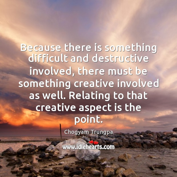 Image, Because there is something difficult and destructive involved, there must be something