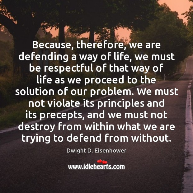 Image, Because, therefore, we are defending a way of life, we must be