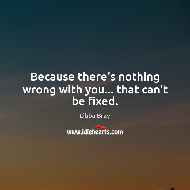 Image, Because there's nothing wrong with you… that can't be fixed.