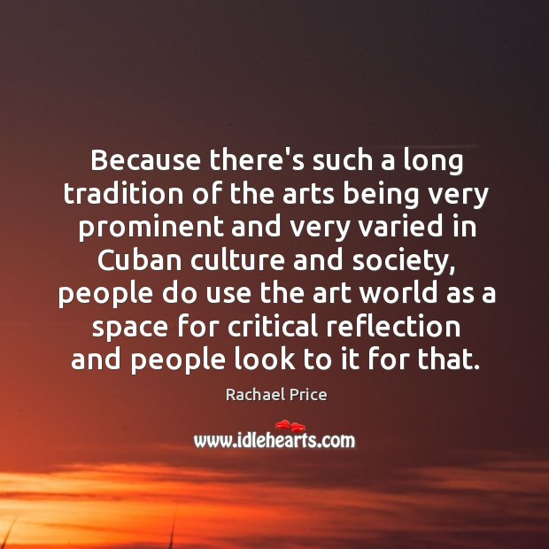 Because there's such a long tradition of the arts being very prominent Image