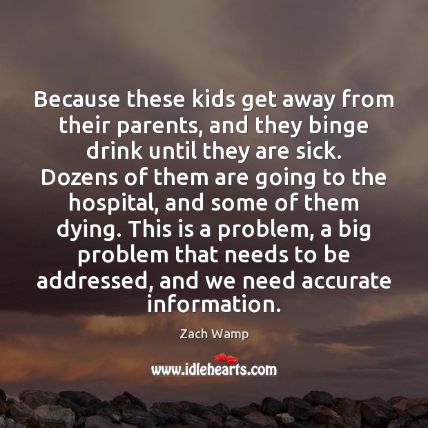 Image, Because these kids get away from their parents, and they binge drink
