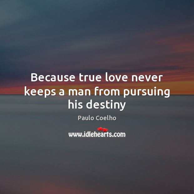 Image, Because true love never keeps a man from pursuing his destiny