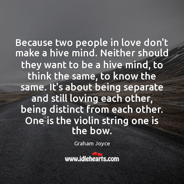Because two people in love don't make a hive mind. Neither should Image