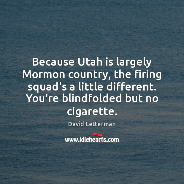 Because Utah is largely Mormon country, the firing squad's a little different. Image