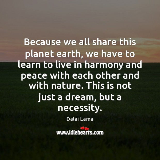 Because we all share this planet earth, we have to learn to Image