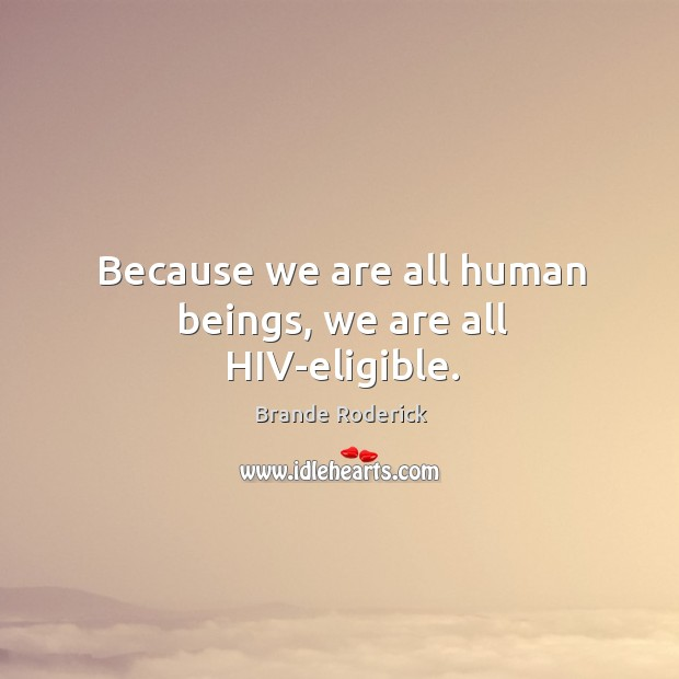 Image, Because we are all human beings, we are all hiv-eligible.