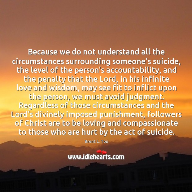 Because we do not understand all the circumstances surrounding someone's suicide, the Image