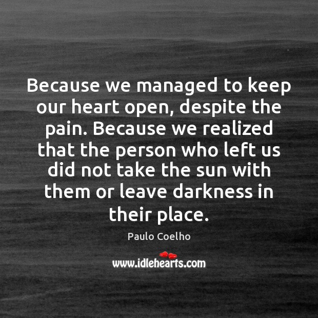 Image, Because we managed to keep our heart open, despite the pain. Because