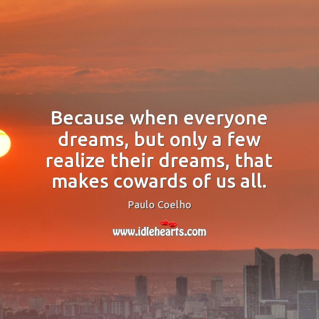 Because when everyone dreams, but only a few realize their dreams, that Paulo Coelho Picture Quote