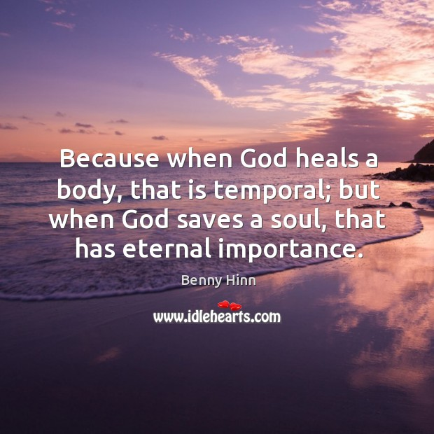 Because when God heals a body, that is temporal; Image