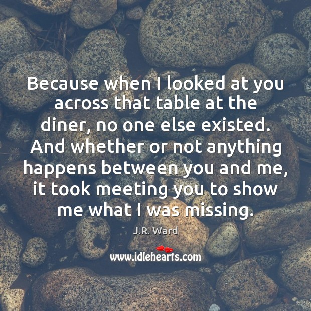 Image, Because when I looked at you across that table at the diner,