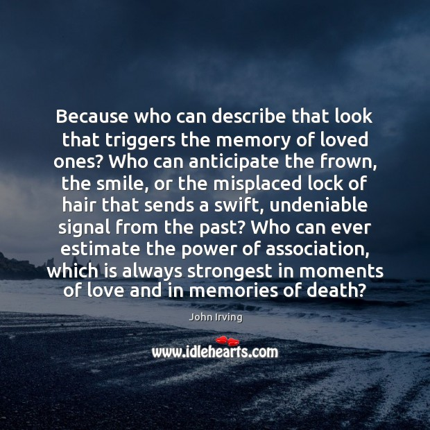 Because who can describe that look that triggers the memory of loved John Irving Picture Quote