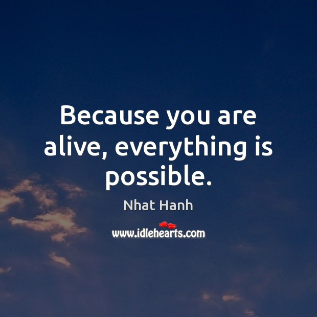Image, Because you are alive, everything is possible.