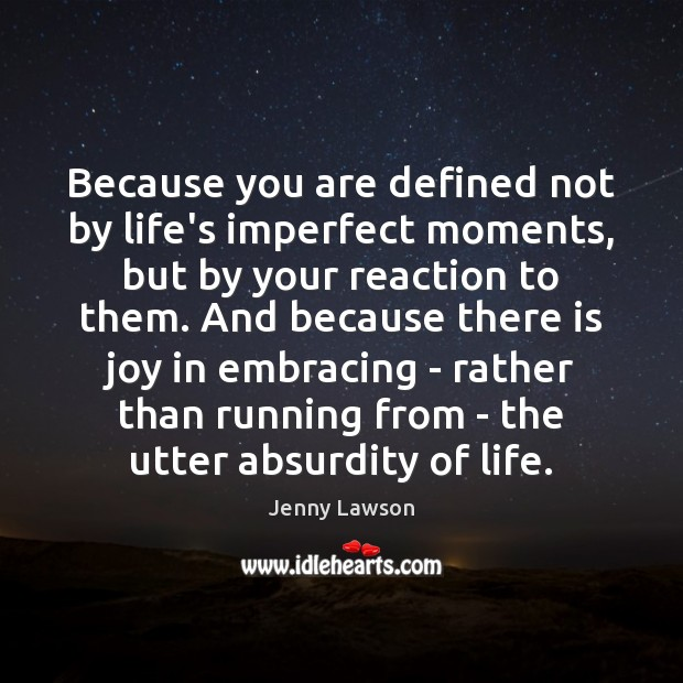 Image, Because you are defined not by life's imperfect moments, but by your