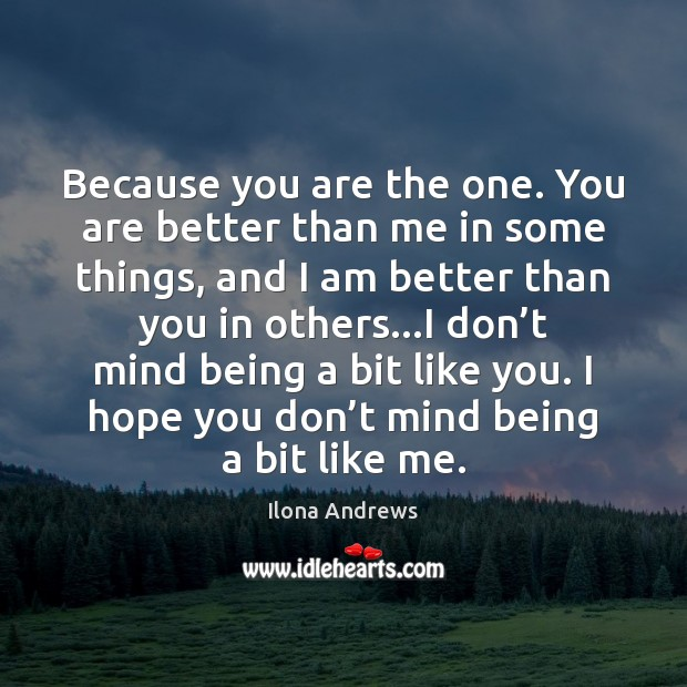 Image, Because you are the one. You are better than me in some