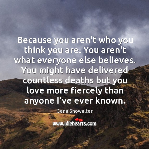 Because you aren't who you think you are. You aren't what everyone Image