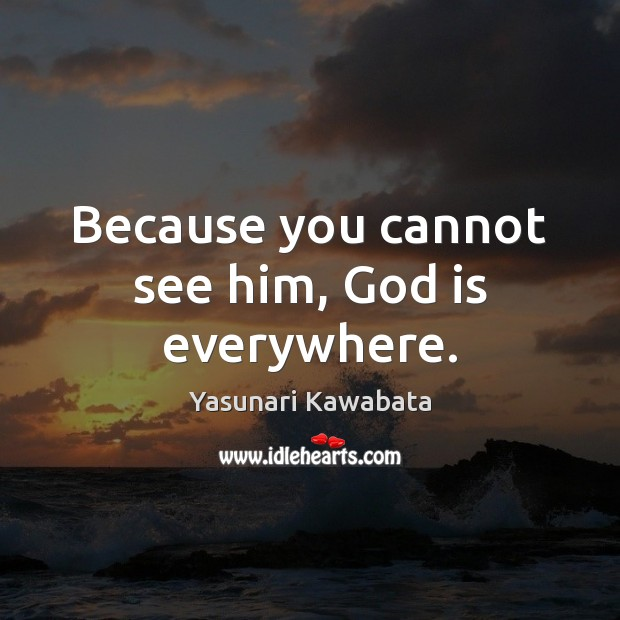 Because you cannot see him, God is everywhere. Image