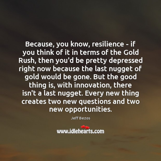 Because, you know, resilience – if you think of it in terms Jeff Bezos Picture Quote
