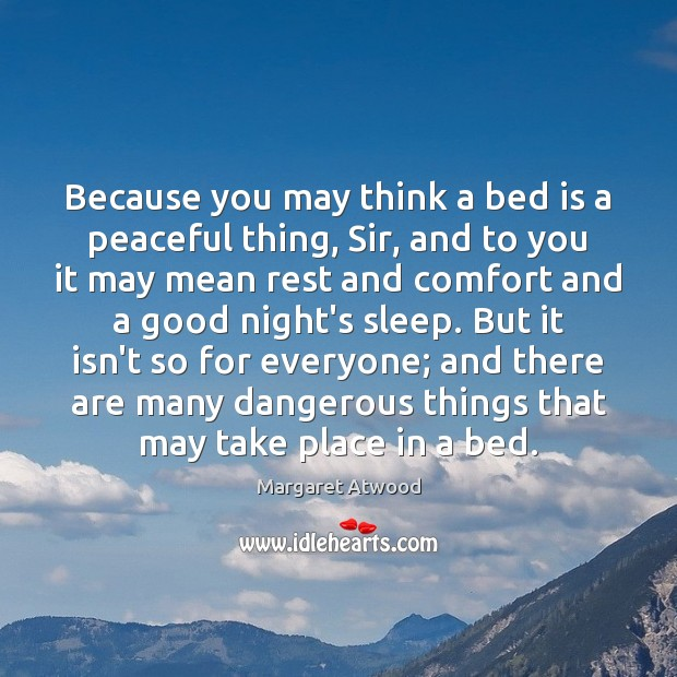 Image, Because you may think a bed is a peaceful thing, Sir, and