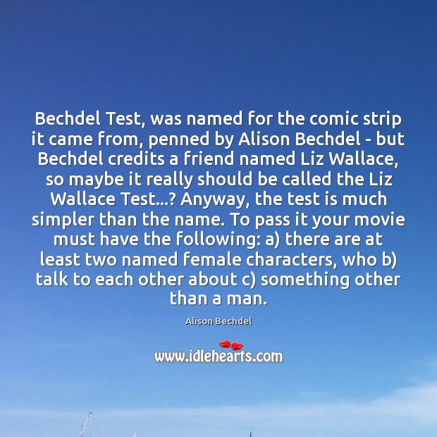 Bechdel Test, was named for the comic strip it came from, penned Alison Bechdel Picture Quote