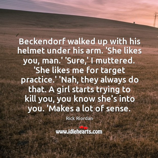 Beckendorf walked up with his helmet under his arm. 'She likes you, Rick Riordan Picture Quote