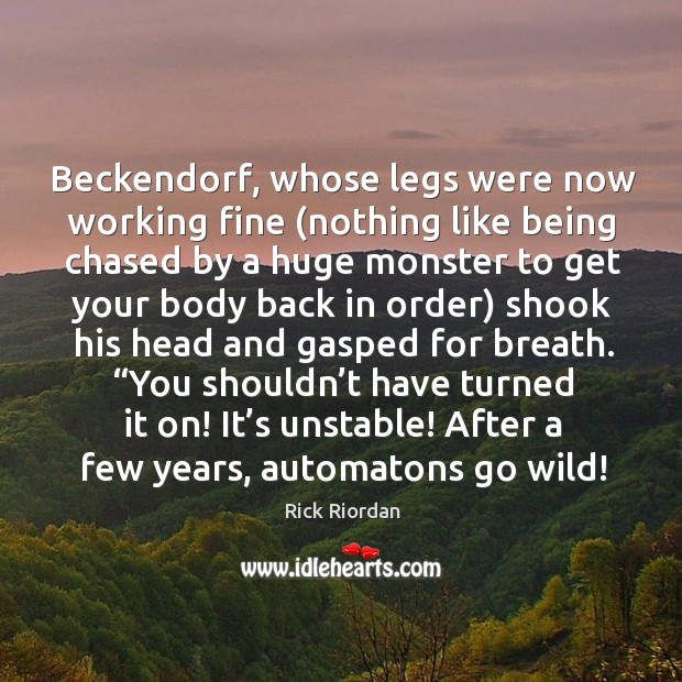 Beckendorf, whose legs were now working fine (nothing like being chased by Rick Riordan Picture Quote