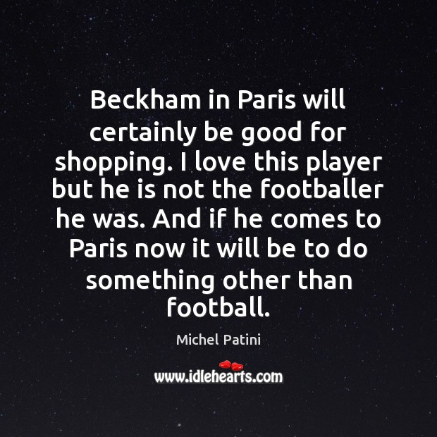 Image, Beckham in Paris will certainly be good for shopping. I love this