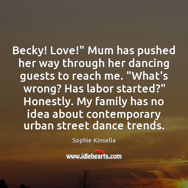 "Image, Becky! Love!"" Mum has pushed her way through her dancing guests to"