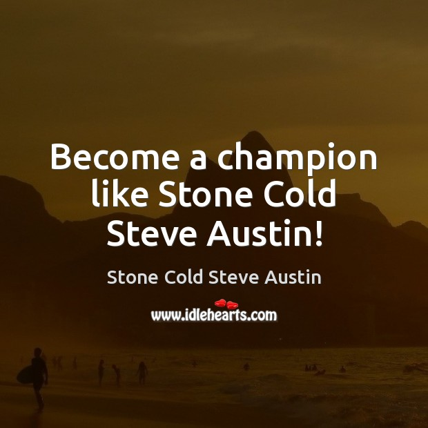Image, Become a champion like Stone Cold Steve Austin!