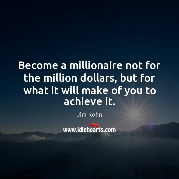 Become a millionaire not for the million dollars, but for what it Image