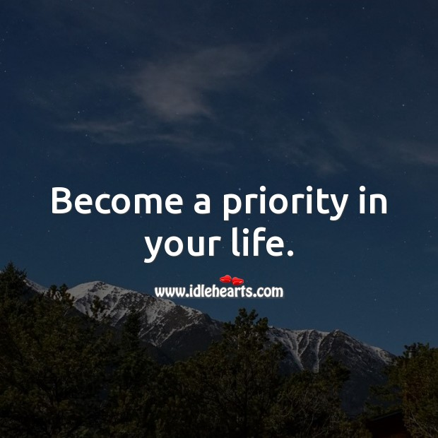 Image, Become a priority in your life.