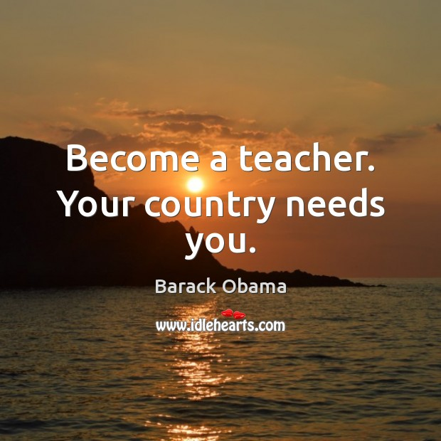 Become a teacher. Your country needs you. Image