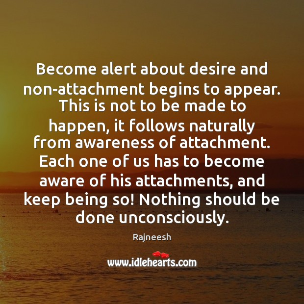 Image, Become alert about desire and non-attachment begins to appear. This is not