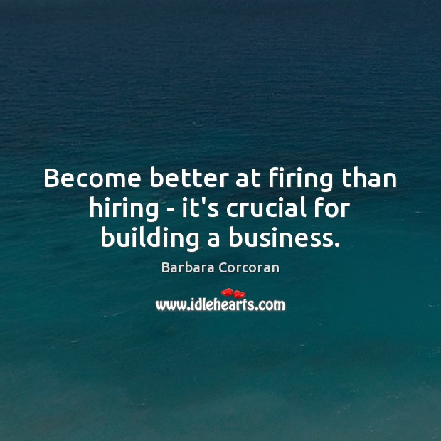 Image, Become better at firing than hiring – it's crucial for building a business.