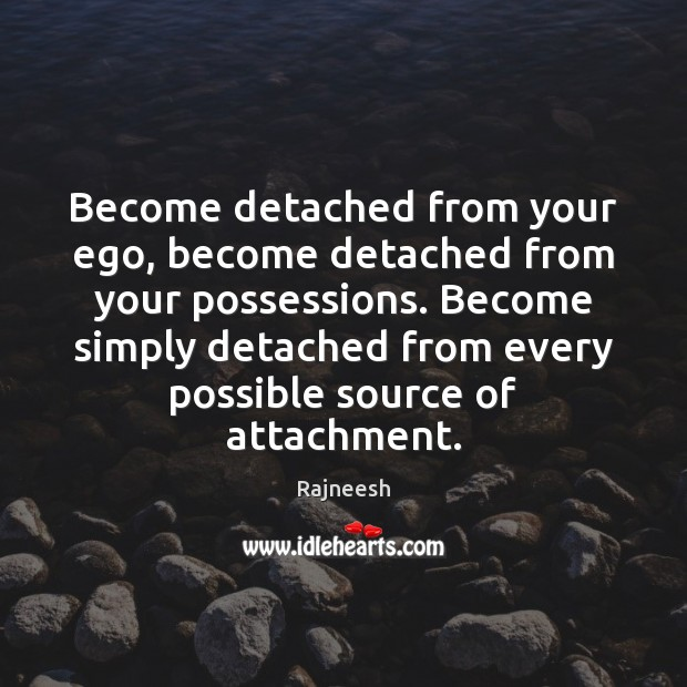 Image, Become detached from your ego, become detached from your possessions. Become simply