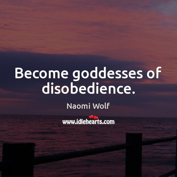 Become Goddesses of disobedience. Image