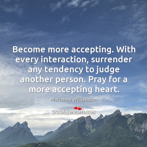 Image, Become more accepting. With every interaction, surrender any tendency to judge another