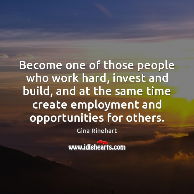 Become one of those people who work hard, invest and build, and Image