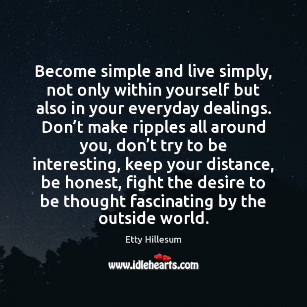 Become simple and live simply, not only within yourself but also in Etty Hillesum Picture Quote